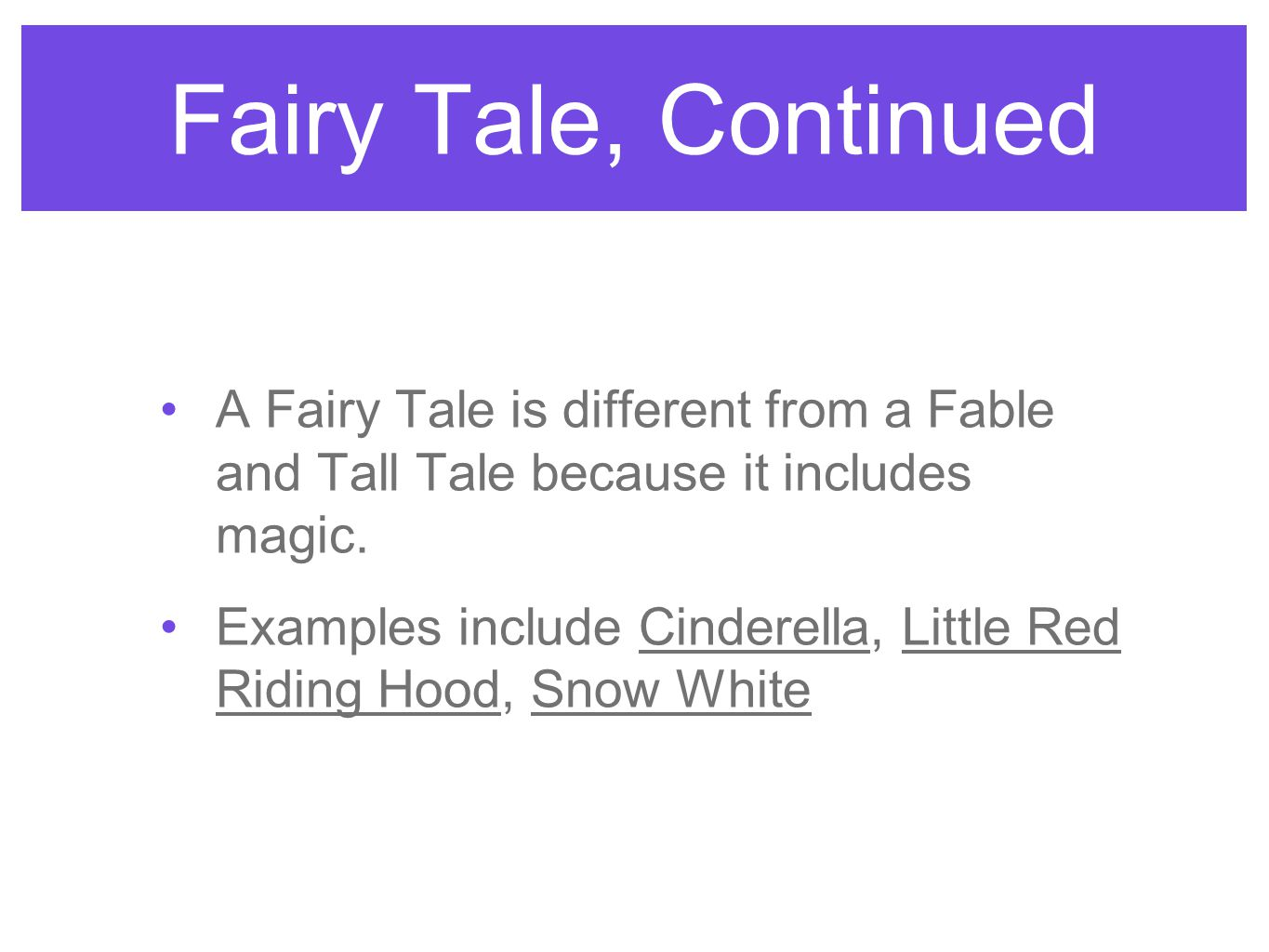 Fairy Tale, Continued A Fairy Tale is different from a Fable and Tall Tale because it includes magic.