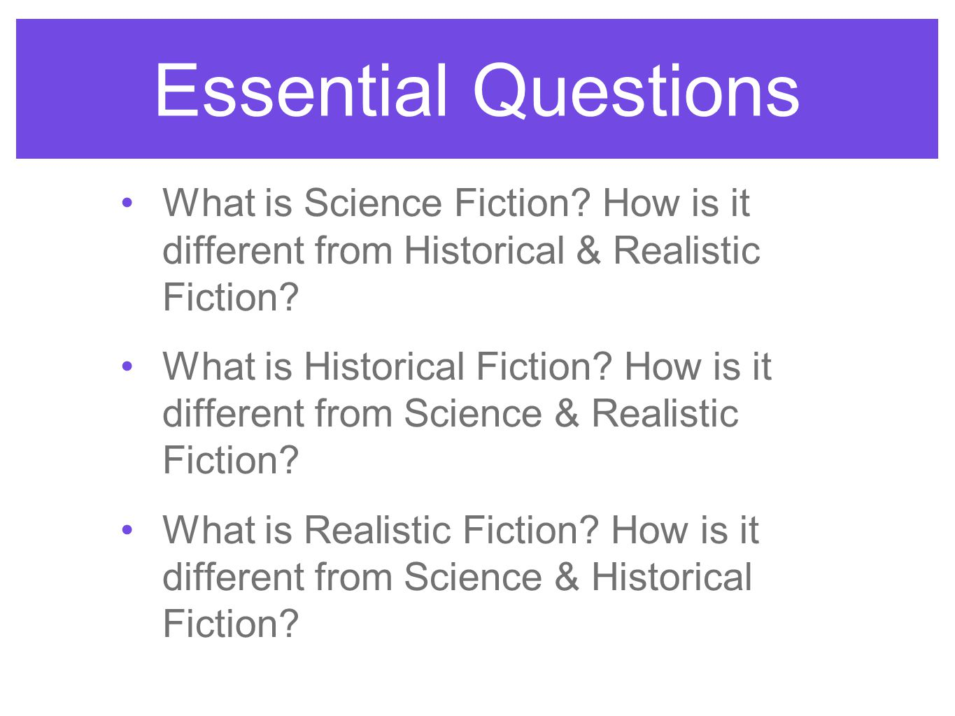 Essential Questions What is Science Fiction How is it different from Historical & Realistic Fiction