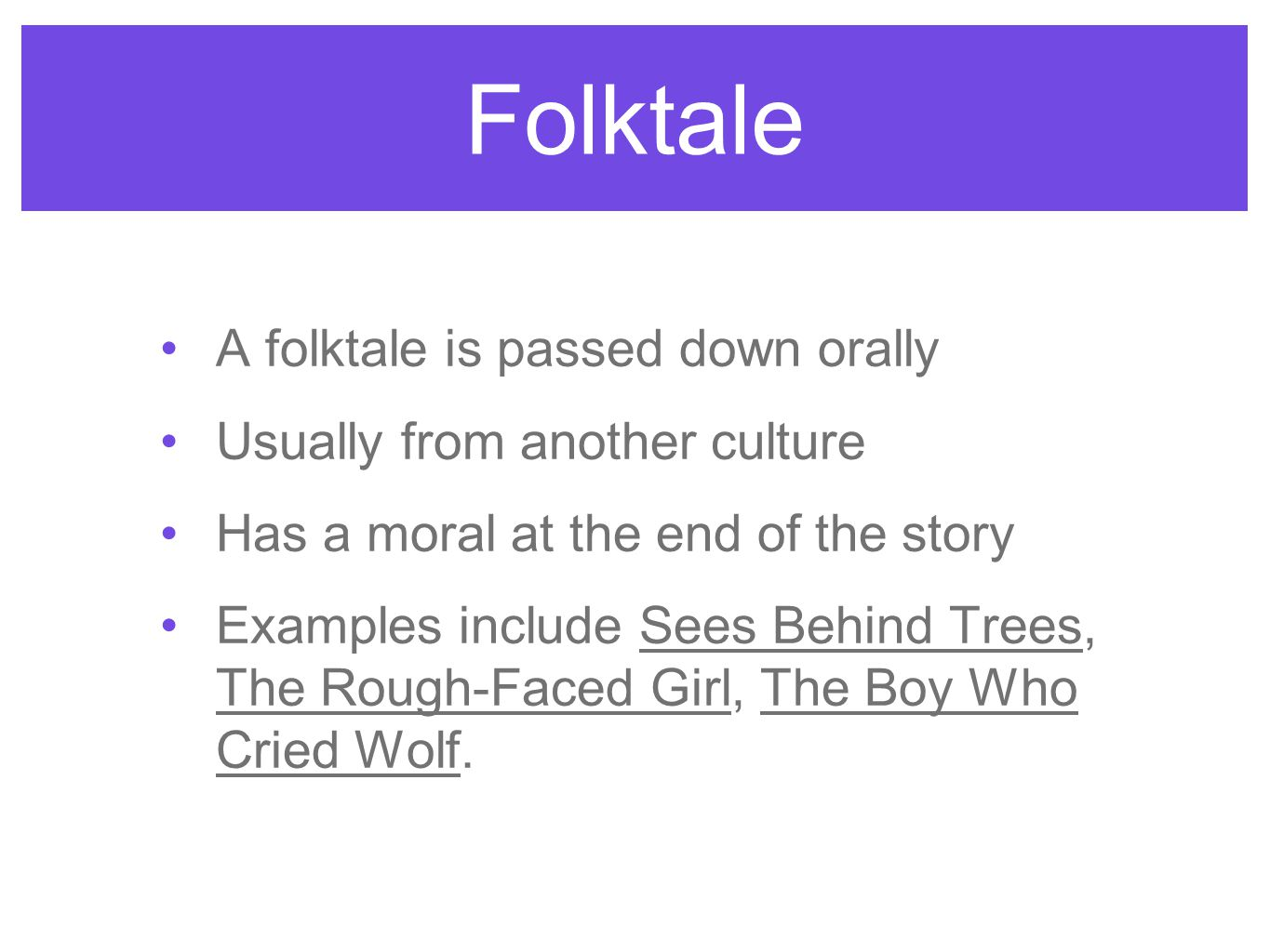 Folktale A folktale is passed down orally Usually from another culture