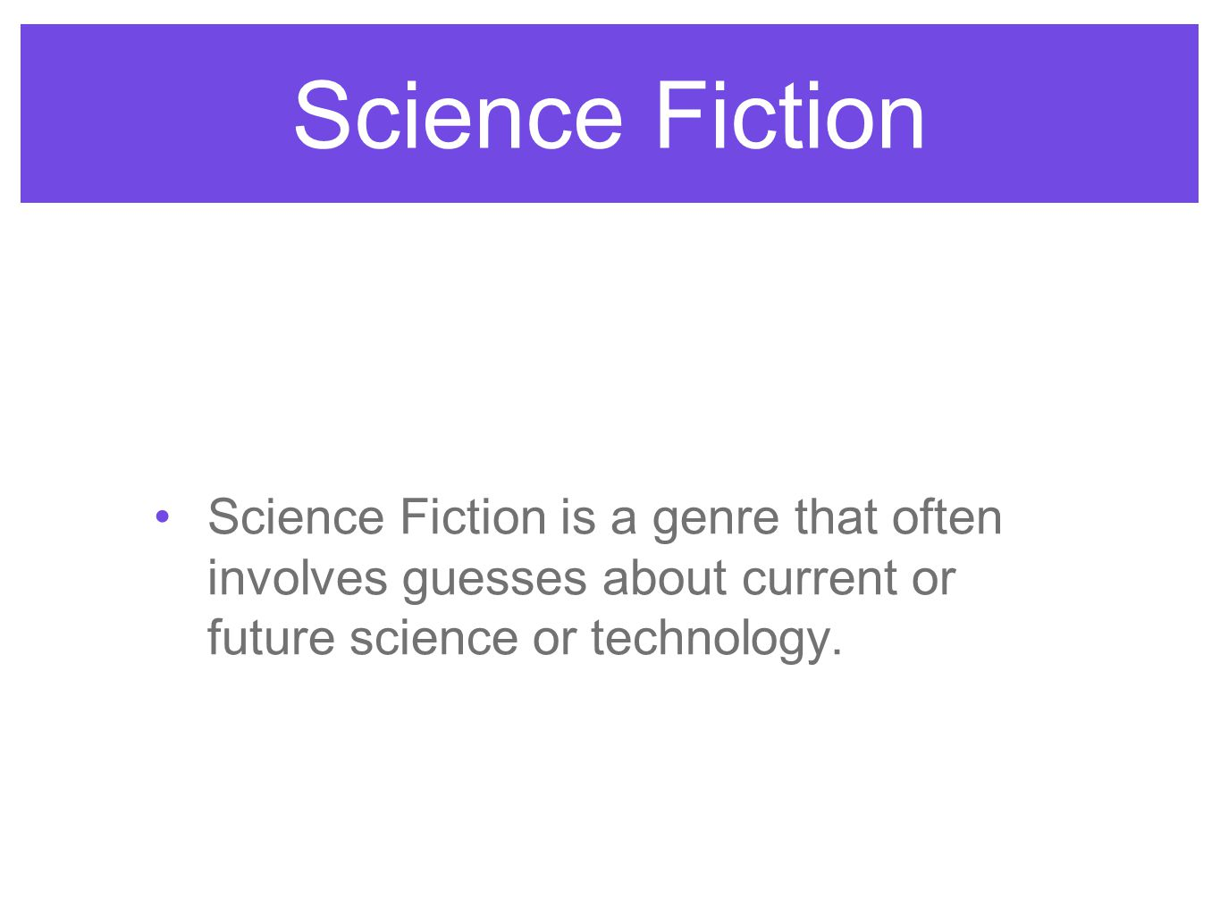 Science Fiction Science Fiction is a genre that often involves guesses about current or future science or technology.