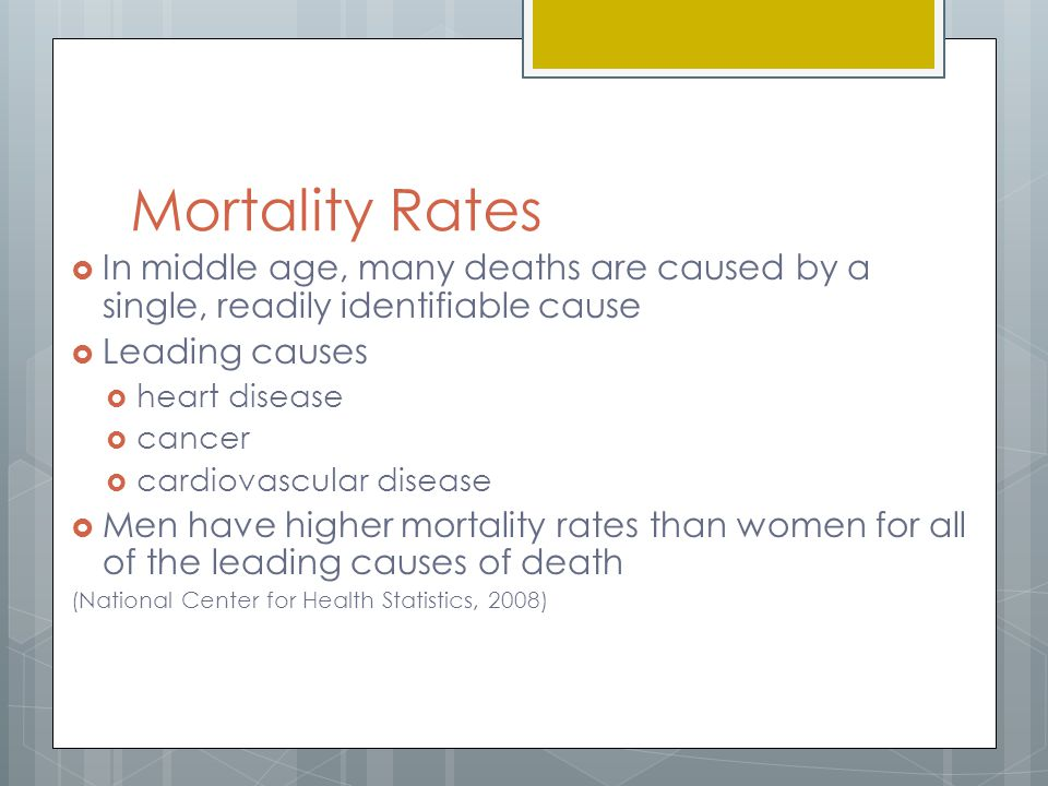Mortality Rates In middle age, many deaths are caused by a single, readily identifiable cause. Leading causes.