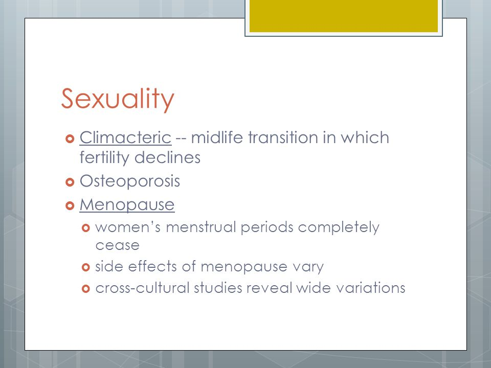 Sexuality Climacteric -- midlife transition in which fertility declines. Osteoporosis. Menopause.