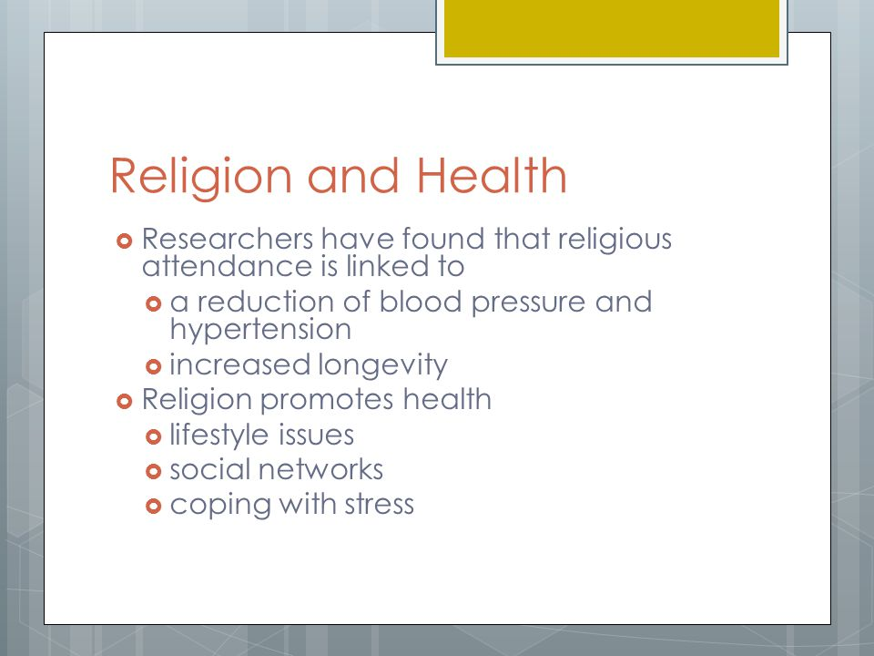 Religion and Health Researchers have found that religious attendance is linked to. a reduction of blood pressure and hypertension.