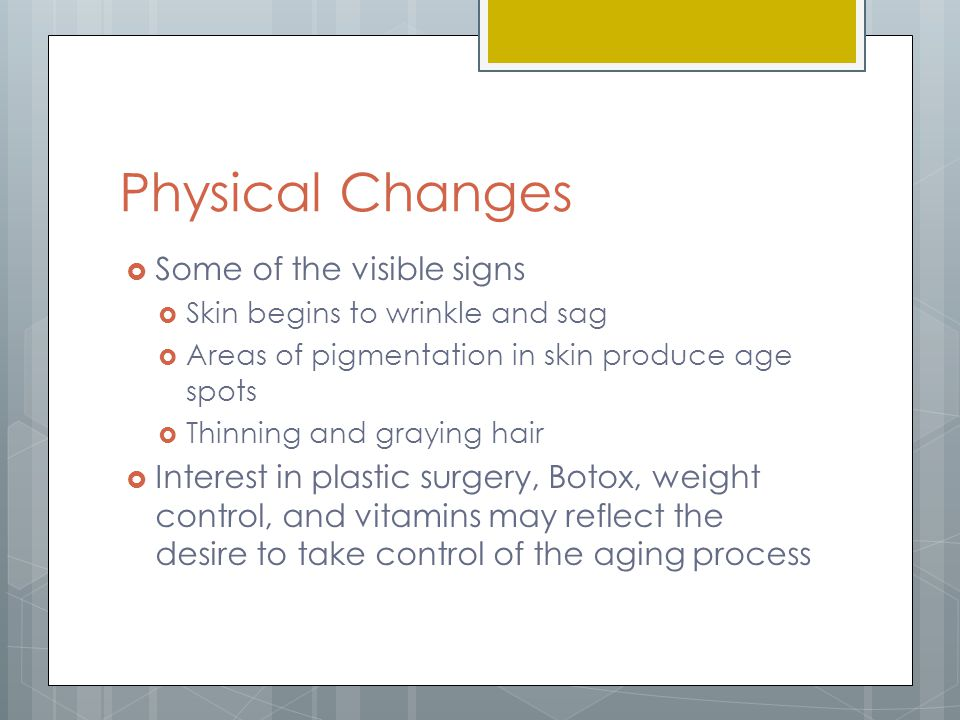 Physical Changes Some of the visible signs
