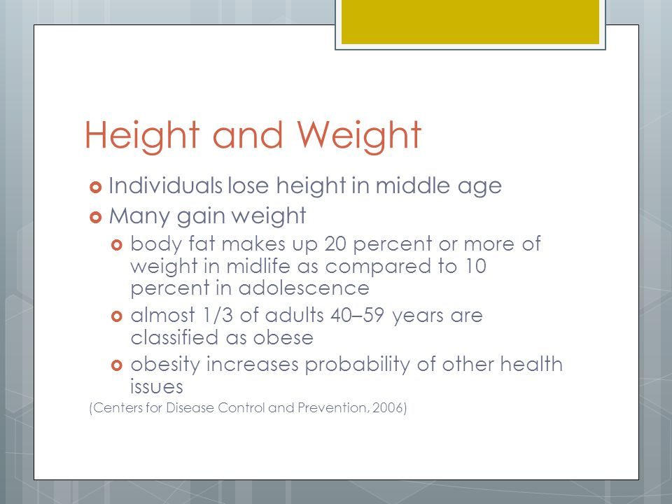 Height and Weight Individuals lose height in middle age
