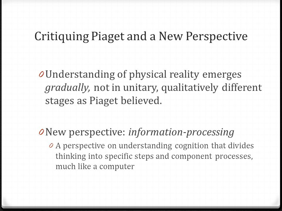Critiquing Piaget and a New Perspective
