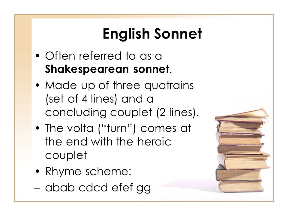 English Sonnet Often referred to as a Shakespearean sonnet.