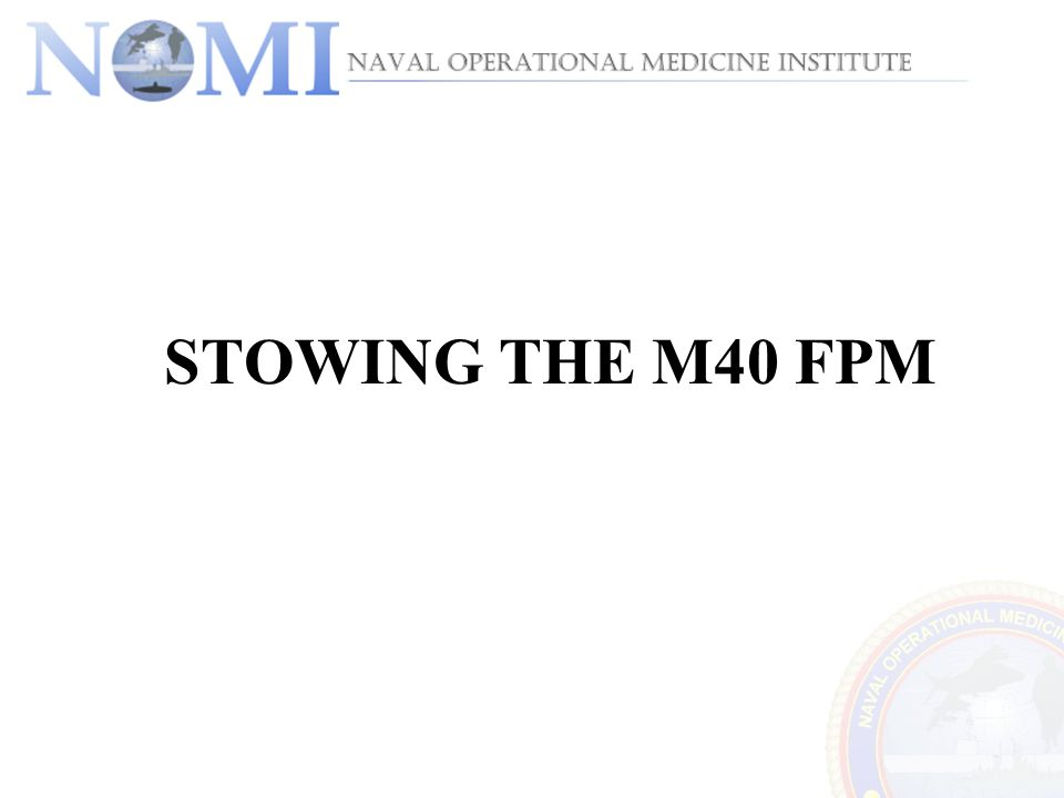 STOWING THE M40 FPM