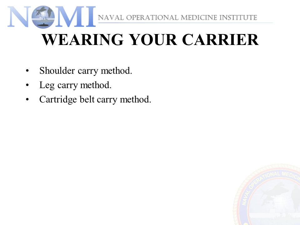 WEARING YOUR CARRIER Shoulder carry method. Leg carry method.