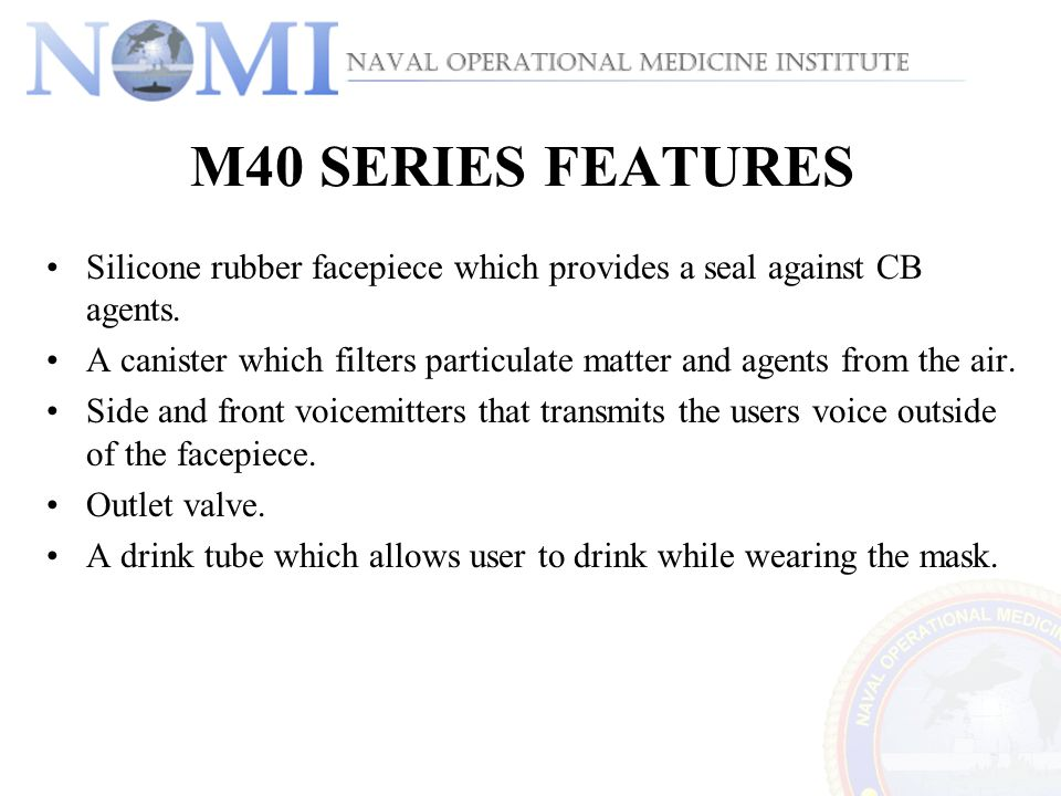 M40 SERIES FEATURES Silicone rubber facepiece which provides a seal against CB agents.
