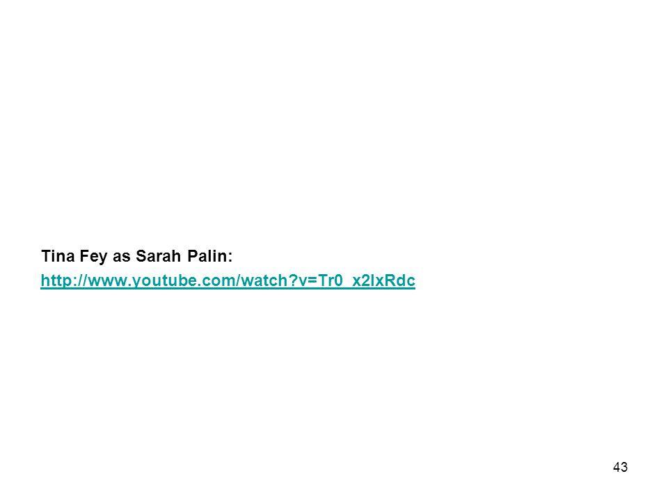 Tina Fey as Sarah Palin: http://www.youtube.com/watch v=Tr0_x2lxRdc