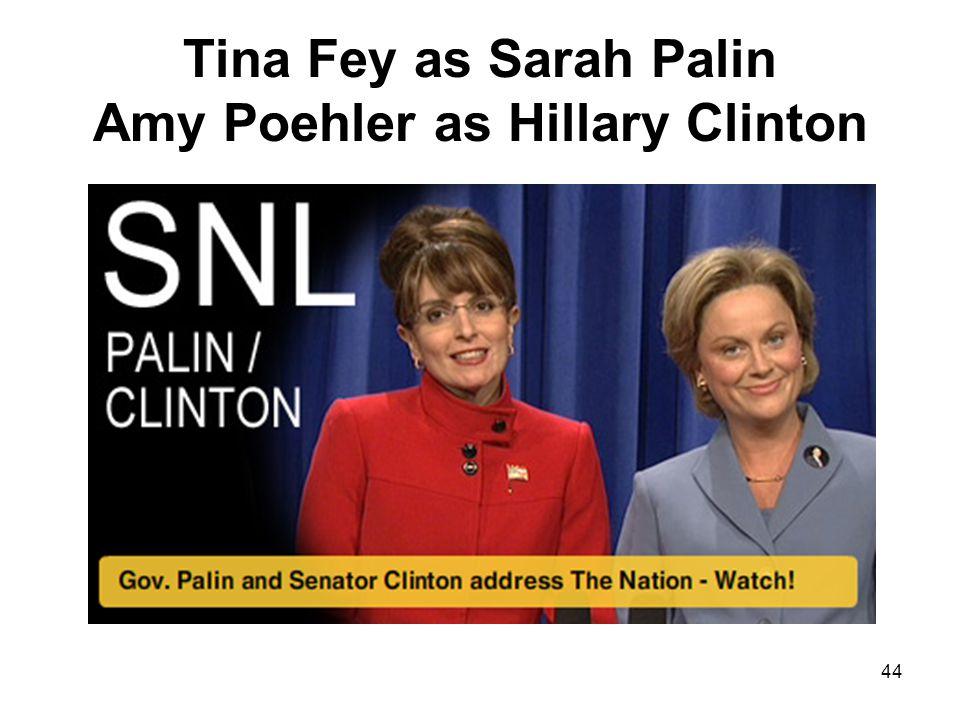 Tina Fey as Sarah Palin Amy Poehler as Hillary Clinton
