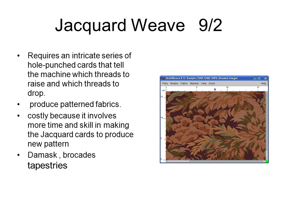 Jacquard Weave 9/2 Requires an intricate series of hole-punched cards that tell the machine which threads to raise and which threads to drop.