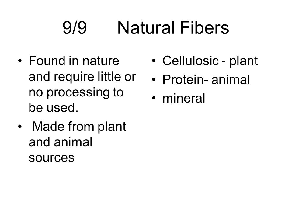 9/9 Natural Fibers Found in nature and require little or no processing to be used. Made from plant and animal sources.