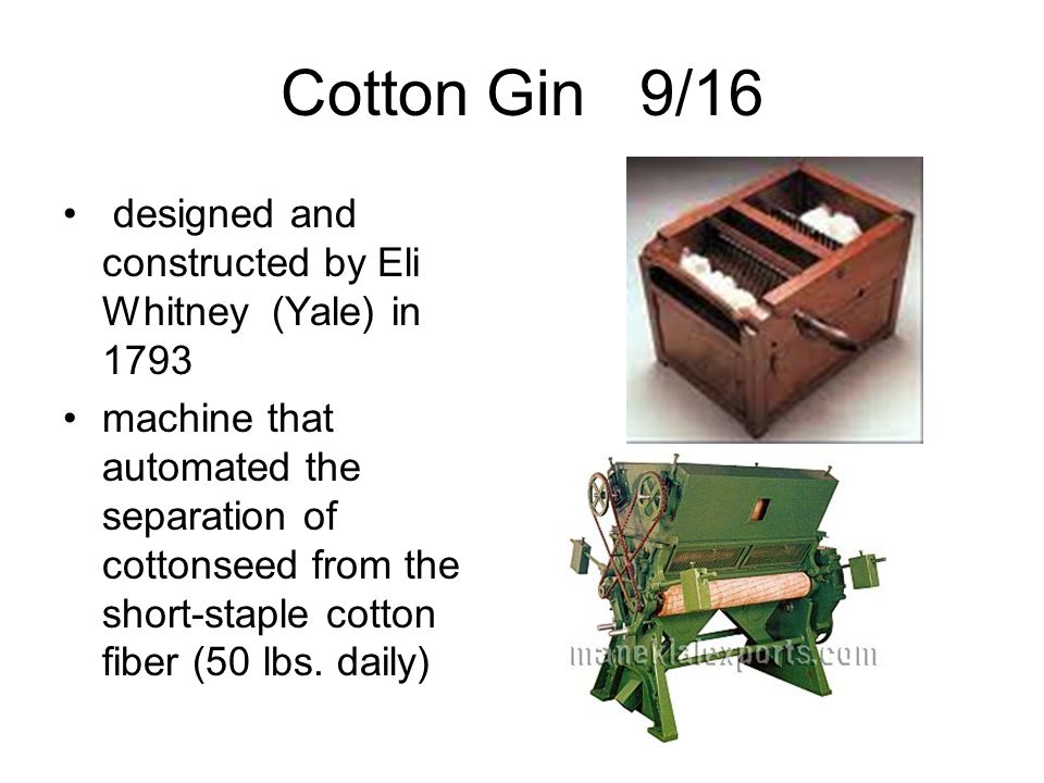 Cotton Gin 9/16 designed and constructed by Eli Whitney (Yale) in 1793