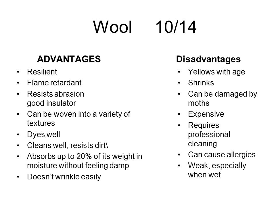 Wool 10/14 ADVANTAGES Disadvantages Resilient Flame retardant