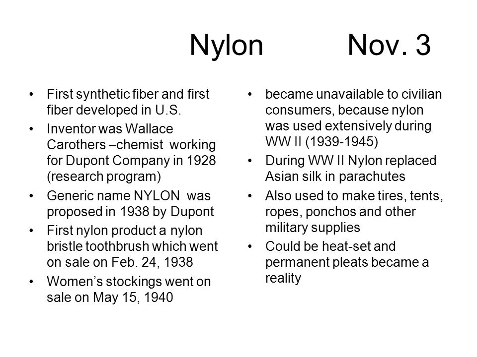 Nylon Nov. 3 First synthetic fiber and first fiber developed in U.S.