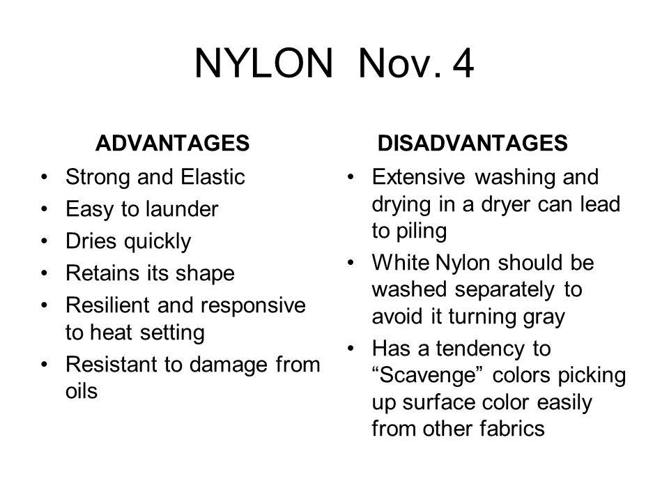 NYLON Nov. 4 ADVANTAGES DISADVANTAGES Strong and Elastic