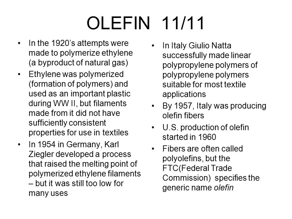 OLEFIN 11/11 In the 1920's attempts were made to polymerize ethylene (a byproduct of natural gas)
