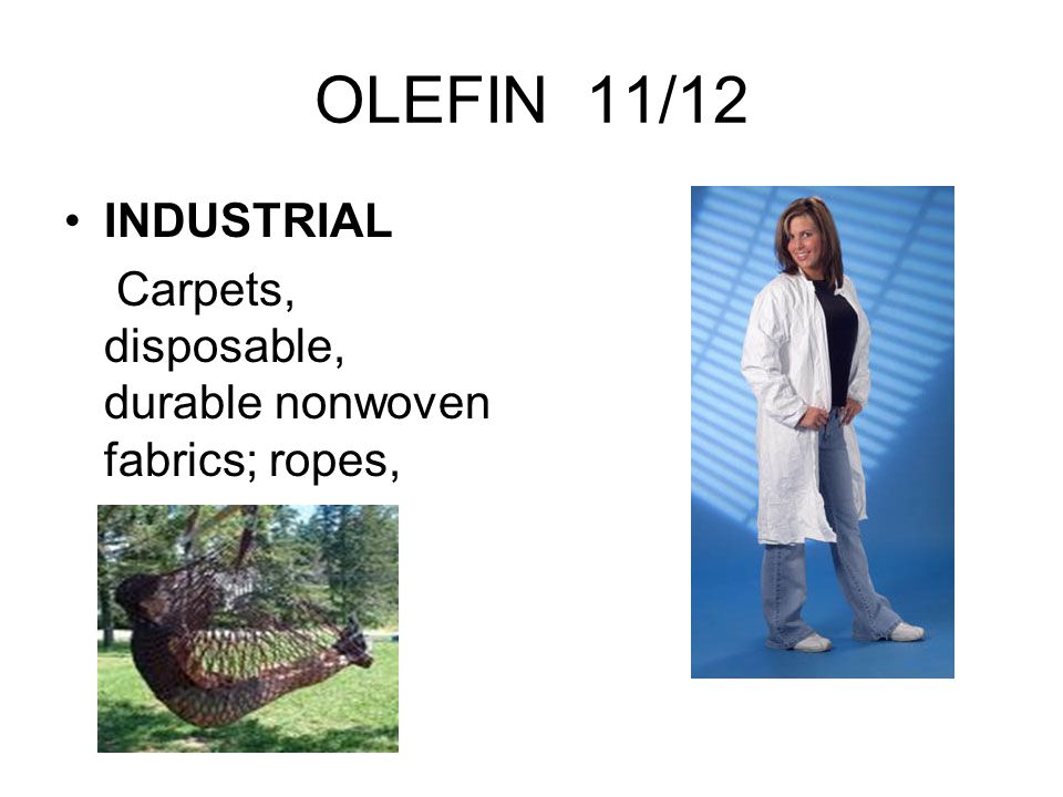 OLEFIN 11/12 INDUSTRIAL Carpets, disposable, durable nonwoven fabrics; ropes,