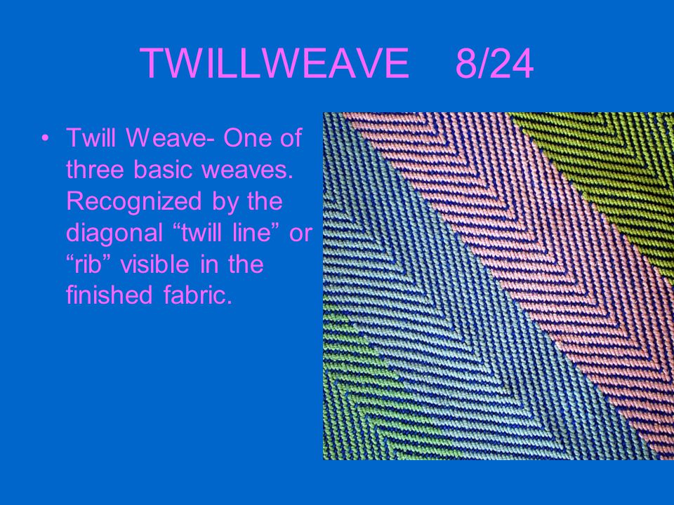TWILLWEAVE 8/24 Twill Weave- One of three basic weaves.