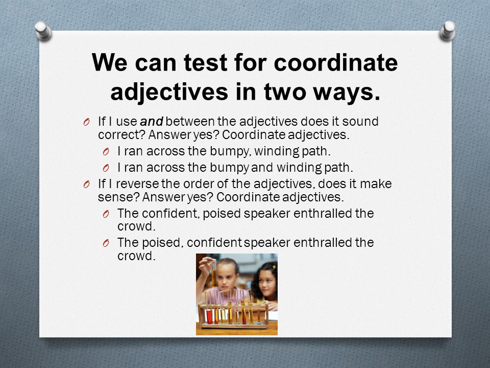 We can test for coordinate adjectives in two ways.