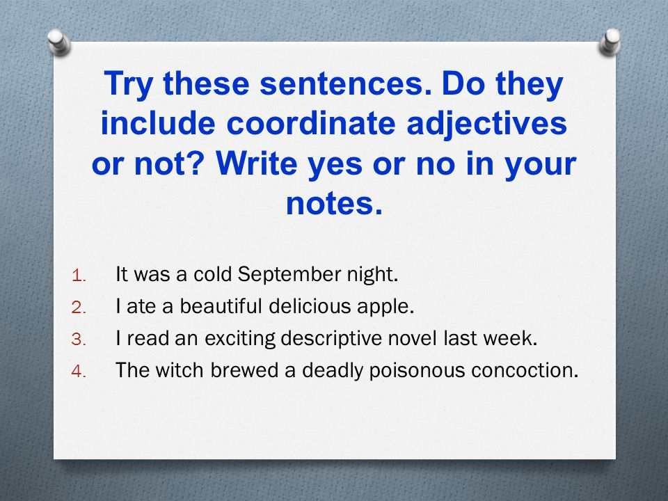 Try these sentences. Do they include coordinate adjectives or not