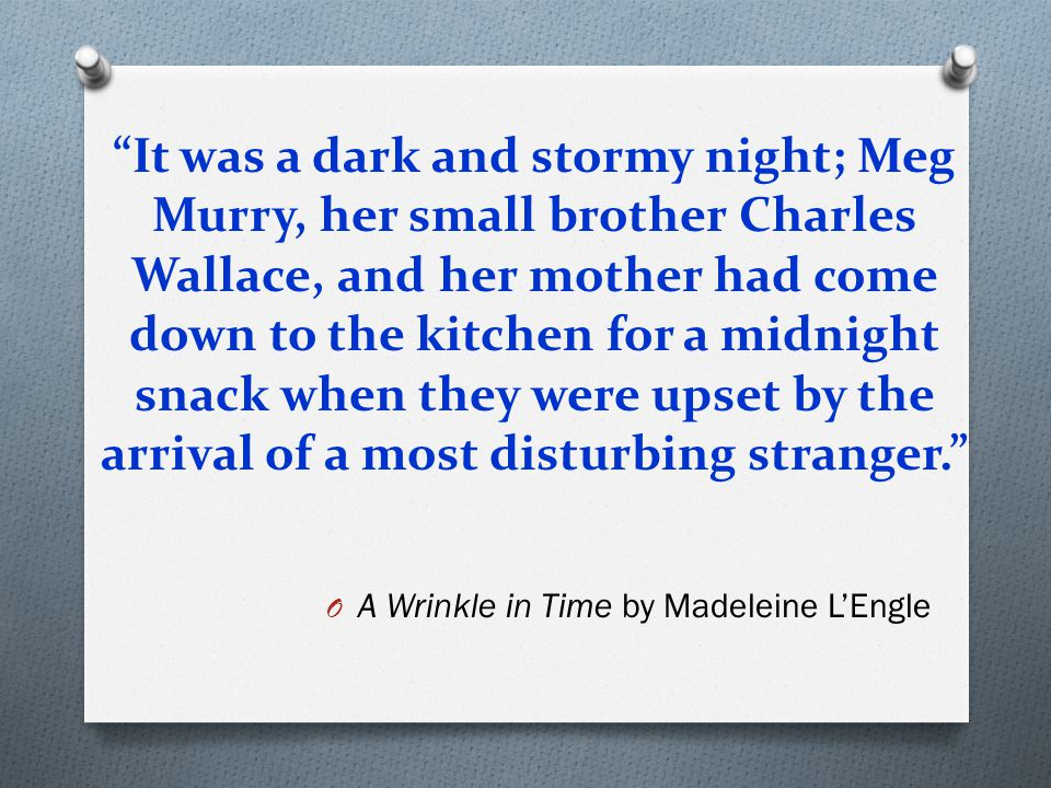 It was a dark and stormy night; Meg Murry, her small brother Charles Wallace, and her mother had come down to the kitchen for a midnight snack when they were upset by the arrival of a most disturbing stranger.