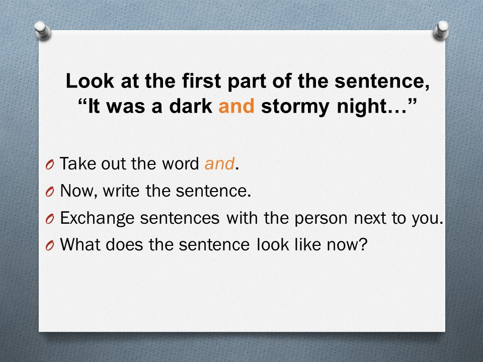 Look at the first part of the sentence, It was a dark and stormy night…