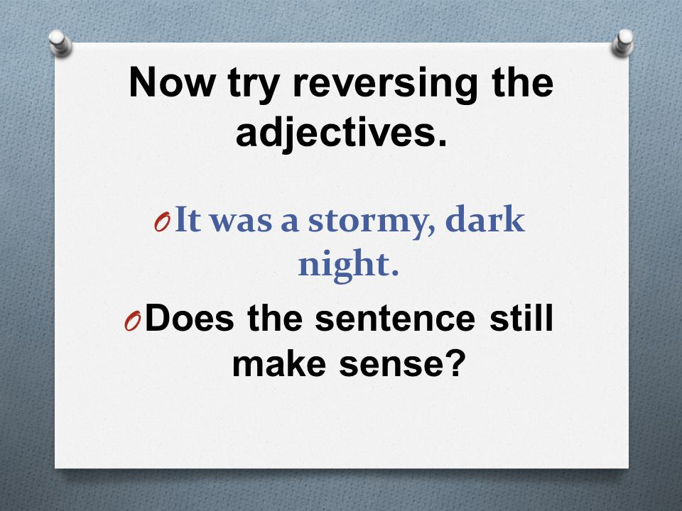 Now try reversing the adjectives.