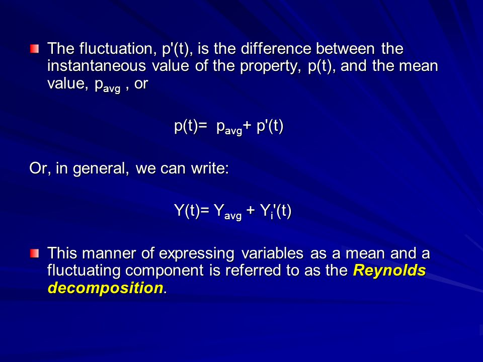 The fluctuation, p (t), is the difference between the instantaneous value of the property, p(t), and the mean value, pavg , or