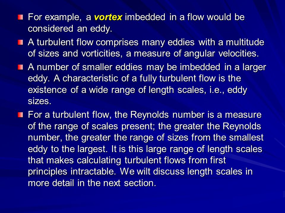 For example, a vortex imbedded in a flow would be considered an eddy.