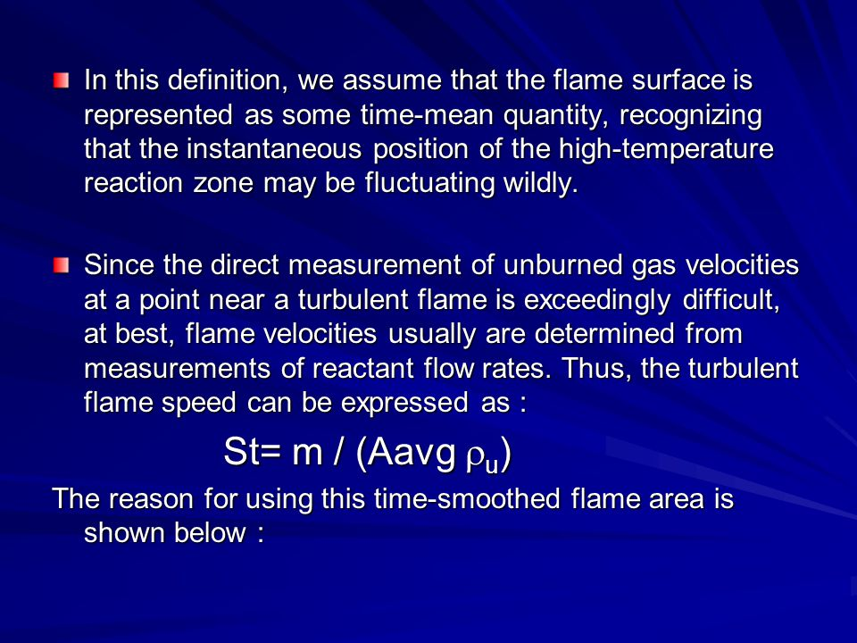In this definition, we assume that the flame surface is represented as some time-mean quantity, recognizing that the instantaneous position of the high-temperature reaction zone may be fluctuating wildly.