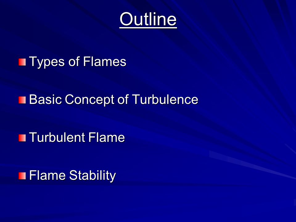 Outline Types of Flames Basic Concept of Turbulence Turbulent Flame