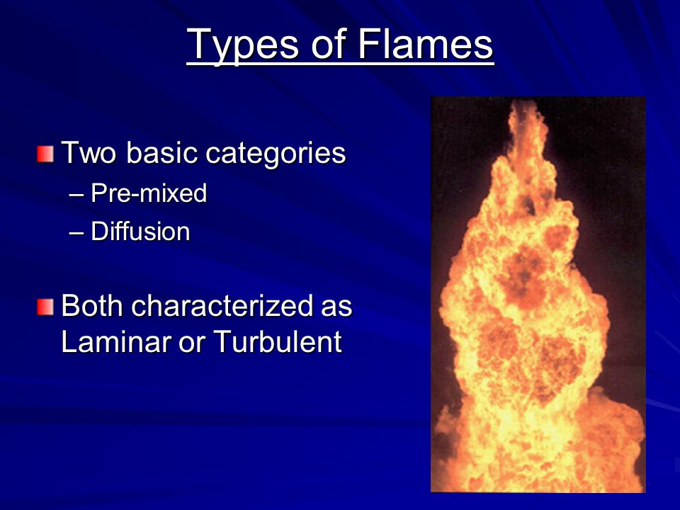 Types of Flames Two basic categories