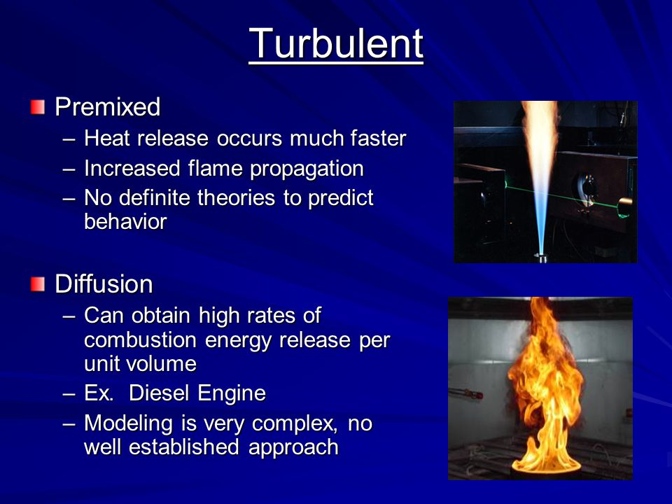 Turbulent Premixed Diffusion Heat release occurs much faster