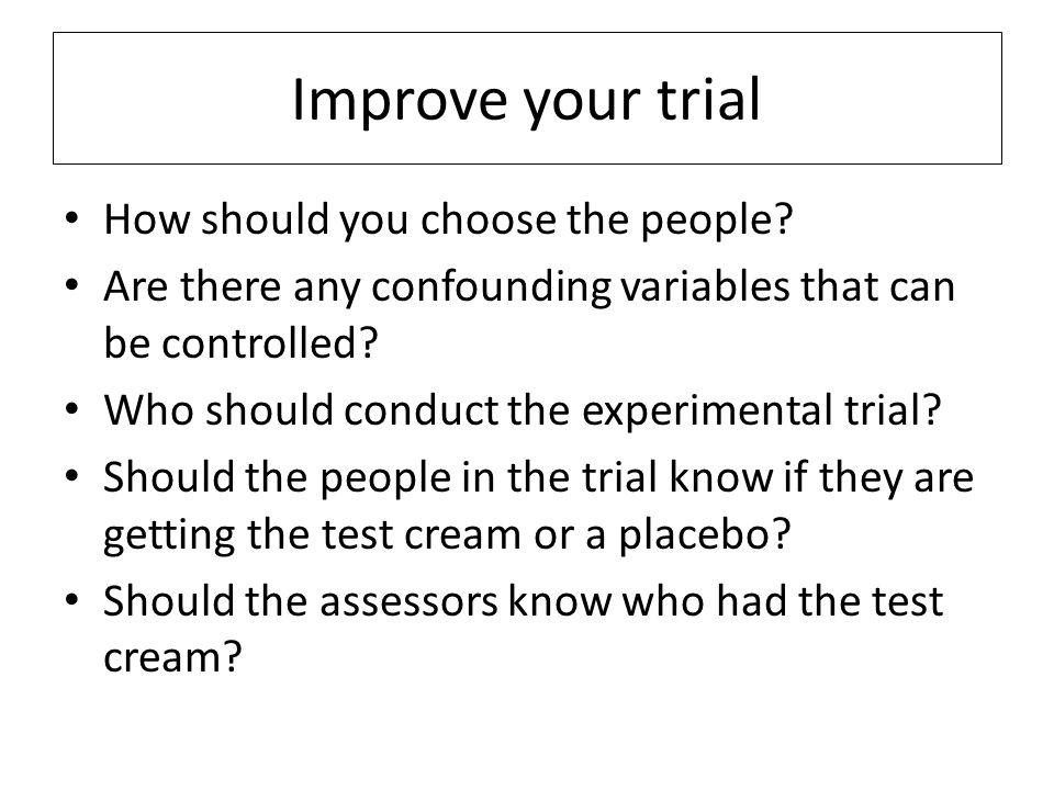 Improve your trial How should you choose the people