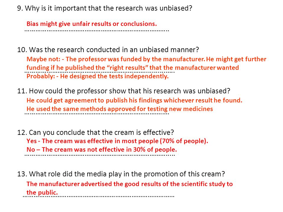 9. Why is it important that the research was unbiased