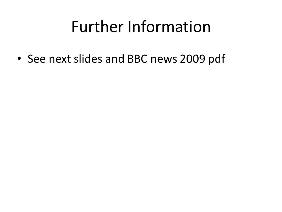 Further Information See next slides and BBC news 2009 pdf