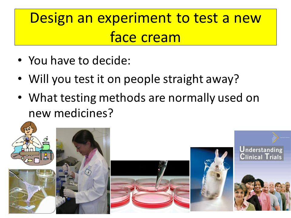 Design an experiment to test a new face cream
