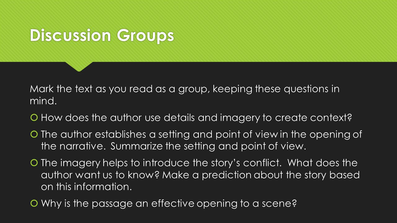 Discussion Groups Mark the text as you read as a group, keeping these questions in mind.