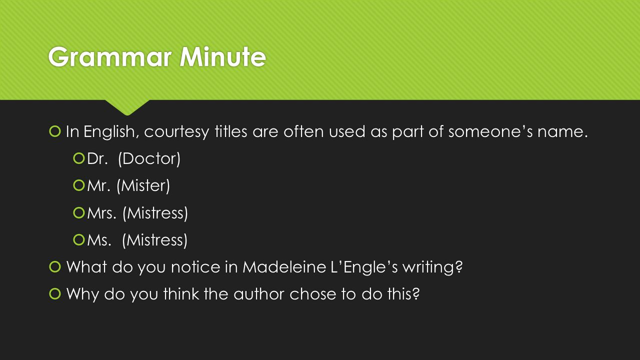 Grammar Minute In English, courtesy titles are often used as part of someone's name. Dr. (Doctor)
