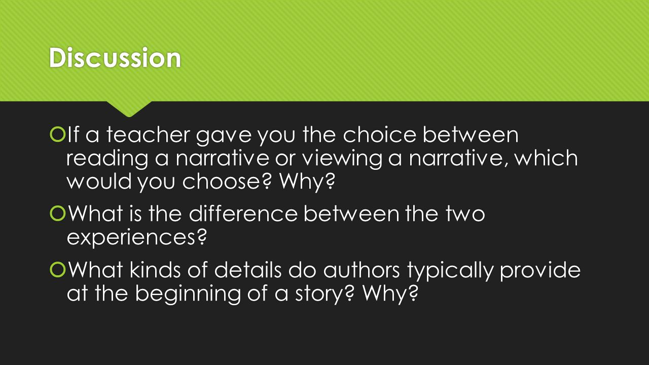 Discussion If a teacher gave you the choice between reading a narrative or viewing a narrative, which would you choose Why