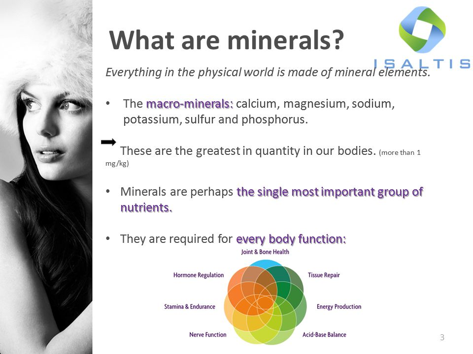 What are minerals Everything in the physical world is made of mineral elements.