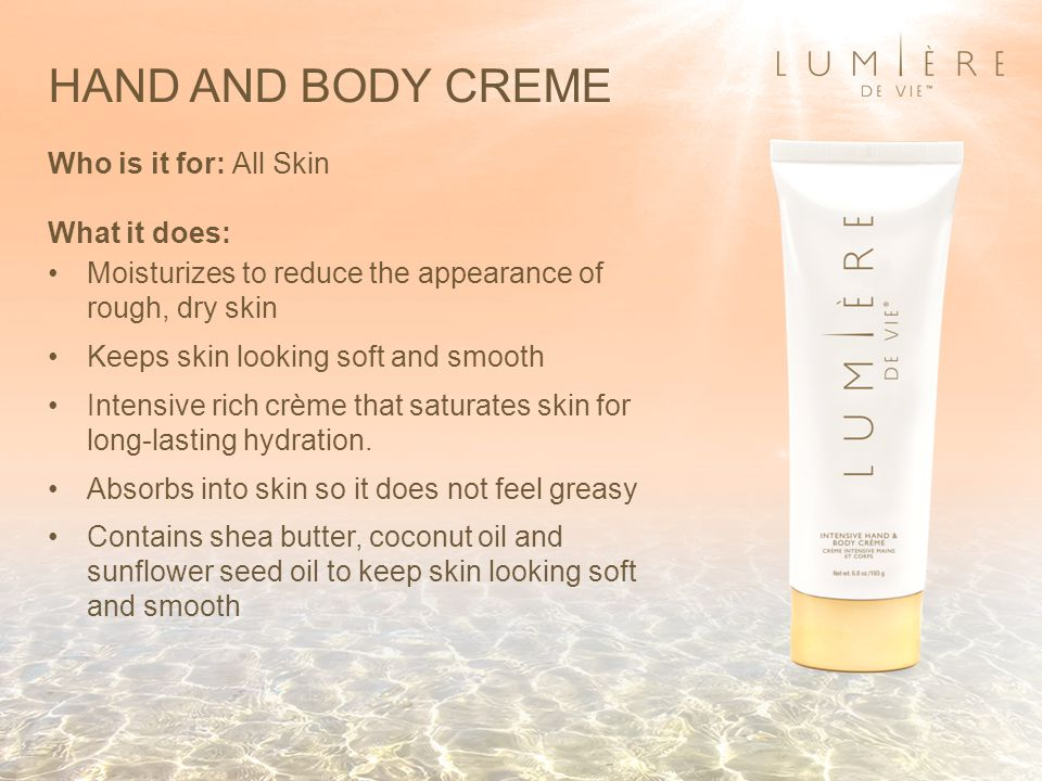 HAND AND BODY CREME Who is it for: All Skin What it does:
