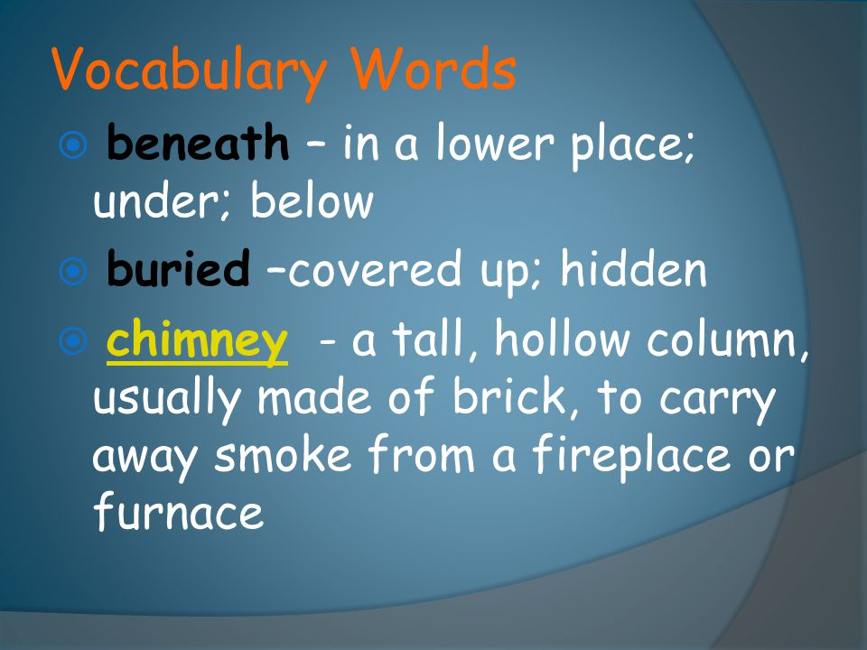 Vocabulary Words beneath – in a lower place; under; below