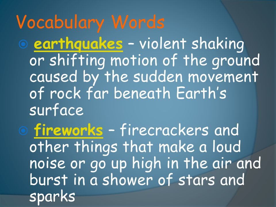 Vocabulary Words earthquakes – violent shaking or shifting motion of the ground caused by the sudden movement of rock far beneath Earth's surface.