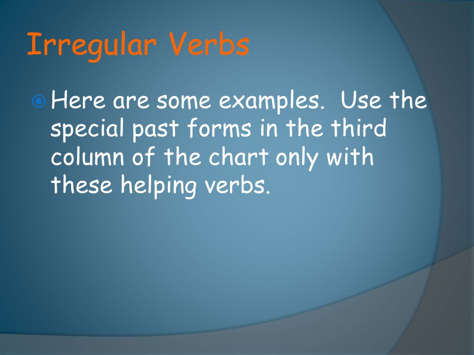 Irregular Verbs Here are some examples.