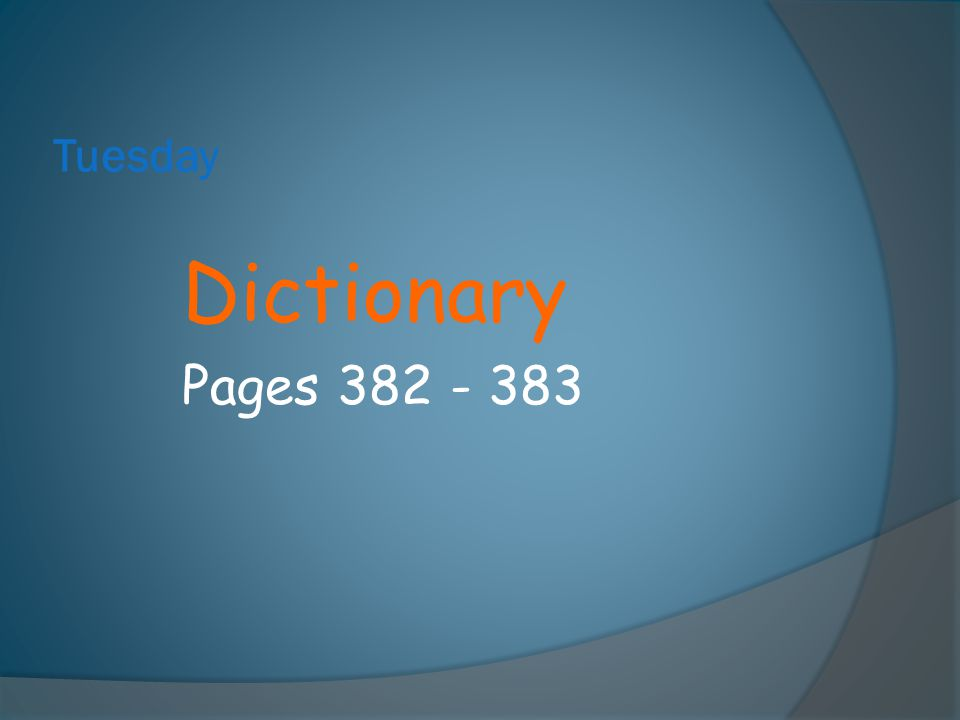 Tuesday Dictionary Pages 382 - 383