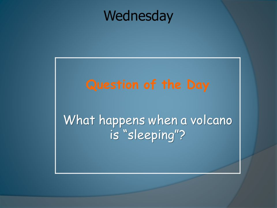 What happens when a volcano is sleeping